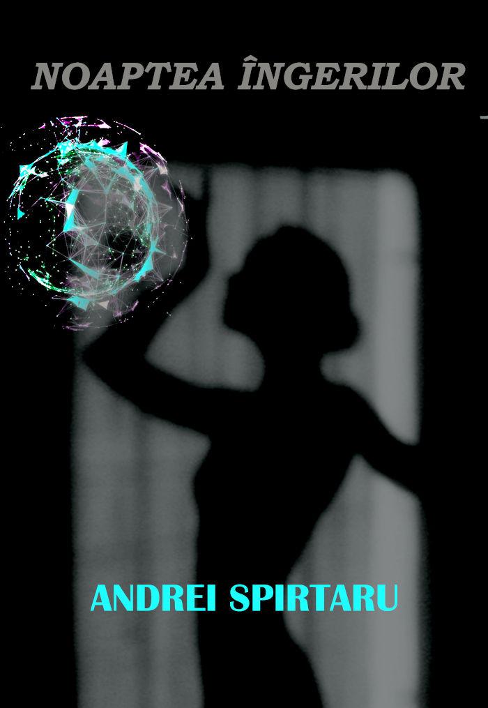 noaptea îngerilor roman Andrei Spirtaru autor fictiune